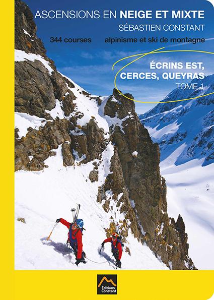 ASCENSIONS en NEIGE et MIXTE®, 344 itinéraires d'alpinisme et de ski de montagne Tome 1, ECRINS Est, CERCES, QUEYRAS